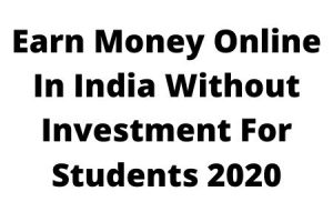 How To Earn Money Online In India Without Investment For Students