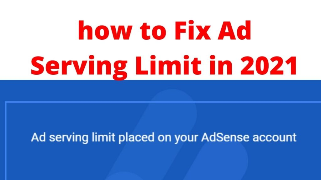 How to Fix Google Ad Serving Limit On Adsense in 2021 Tips And Tricks