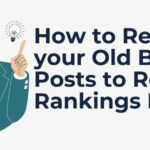 How to Rewrite Old Blog Posts to Regain Rankings In 2021